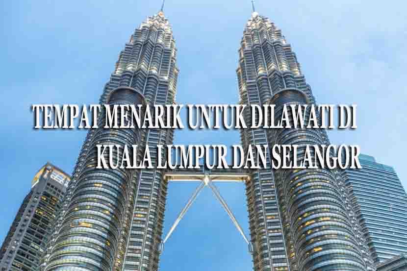 Tempat Menarik Untuk Dilawati di Kuala Lumpur dan Selangor